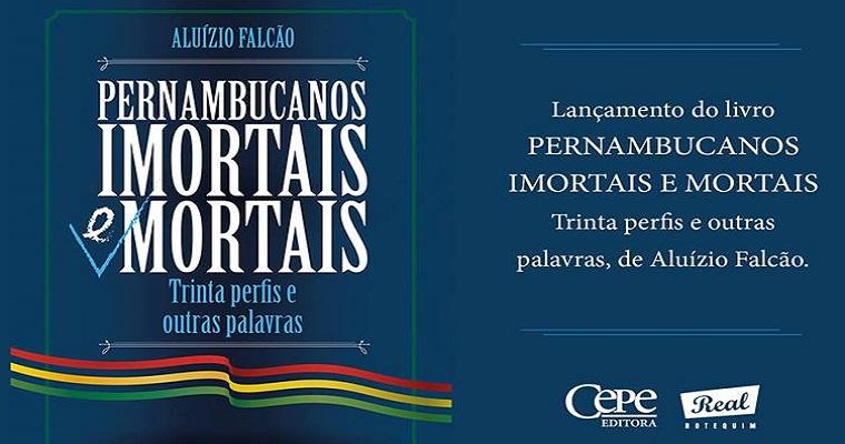Nesta quarta será lançado o livro 'Pernambucanos Imortais e Mortais'